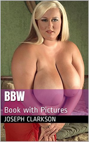 BBW: Book with Pictures  by  Joseph Clarkson