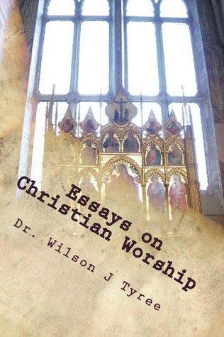 Essays on Christian Worship Wilson Tyree