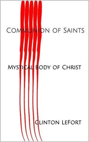 Communion of Saints: Mystical Body of Christ  by  Clinton LeFort