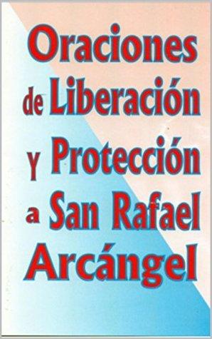 ORACIONES DE LIBERACIÓN Y PROTECCIÓN A SAN RAFAEL ARCÁNGEL Acoba