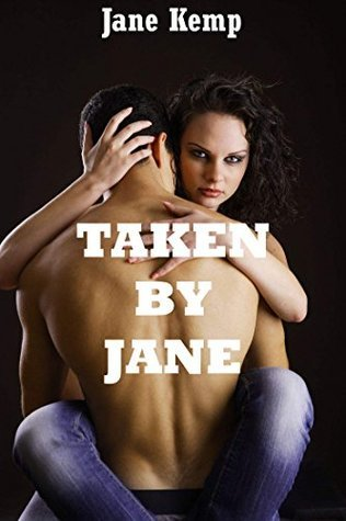 TAKEN BY JANE (Jane Kemps Tales of Bondage, Reluctance, and Overpowering Passion): Ten Tales of Rough and Reluctant Sex Jane Kemp