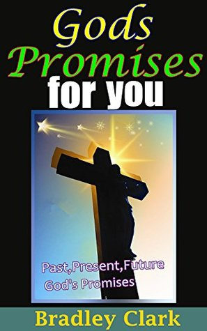 Gods Promises for You: Powerful, Encouraging Bible Verses About Past, Present, Future Gods Promises Bradley Clark