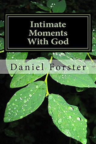 Intimate Moments With God  by  Daniel  Forster