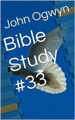 Bible Study #33  by  John Ogwyn