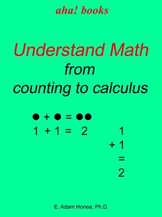 Understand Math from counting to calculus E. Adam Honea