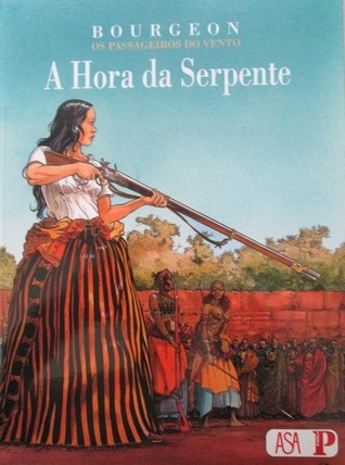 A Hora da Serpente (Os Passageiros do Vento #4)  by  François Bourgeon