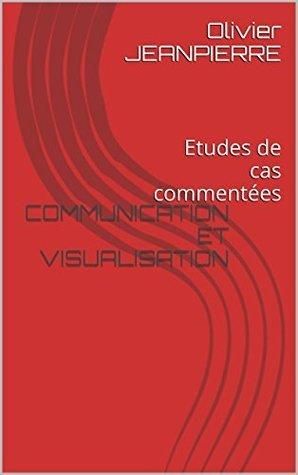 Communication et visualisation: Etudes de cas commentées  by  Olivier JEANPIERRE