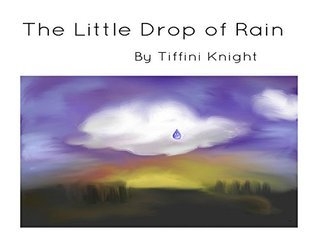 The Little Drop of Rain  by  Tiffini Knight