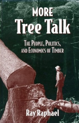 More Tree Talk: The People, Politics, and Economics of Timber  by  Ray Raphael