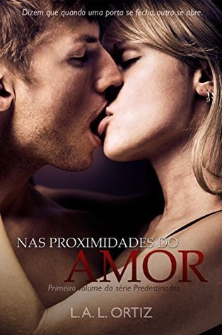 Nas Proximidades do Amor (Vol. #1)  by  L.A.L. Ortiz