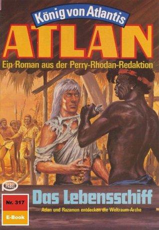 Atlan 317: Das Lebensschiff (Heftroman): Atlan-Zyklus König von Atlantis (Teil 1) (Atlan classics Heftroman)  by  Harvey Patton