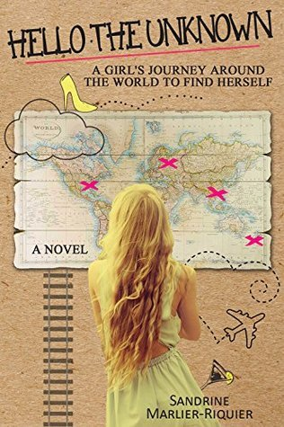 Hello The Unknown: A girls journey around the world to find her true self  by  Sandrine Marlier-Riquier