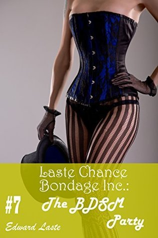 The BDSM Party (Laste Chance Bondage Inc. Book 7)  by  Edward Laste