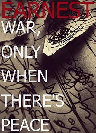 WAR, ONLY WHEN THERES PEACE: ASSORTED POEMS  by  J Earnest