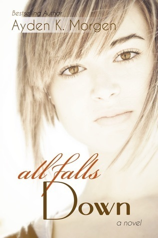 All Falls Down (All Falls Down, #1) Ayden K. Morgen