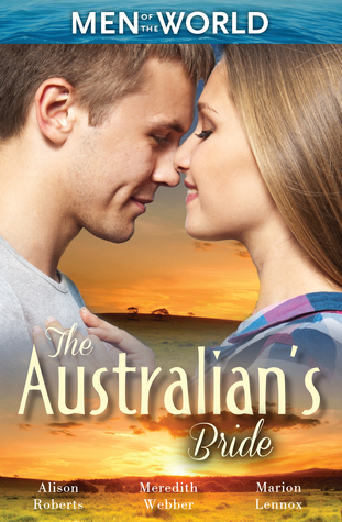 The Australians Bride/Marrying The Millionaire Doctor/Childrens Doctor, Meant-To-Be Wife/A Bride And Child Worth Waiting For Alison Roberts