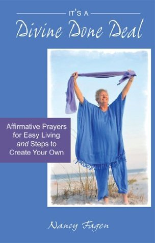 Its a Divine Done Deal: Affirmative Prayers for Easy Living and Steps to Create Your Own  by  Nancy Fagen