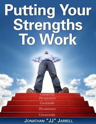 Putting Your Strengths to Work  by  Jonathan Jarrell