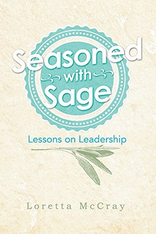 Seasoned with Sage: Lessons on Leadership  by  Loretta McCray