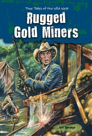 Rugged Gold Miners: True Tales of the Wild West Jeff Savage