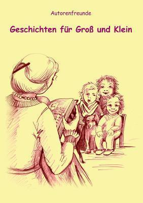 Geschichten für Groß und Klein  by  Autorenfreunde c/o Britta Kummer