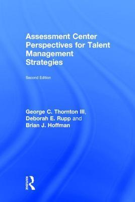 Assessment Center Perspectives for Talent Management Strategies: 2nd Edition  by  George C. Thornton III