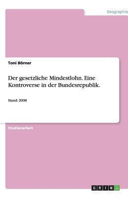 Der Gesetzliche Mindestlohn. Eine Kontroverse in Der Bundesrepublik.  by  Toni Börner