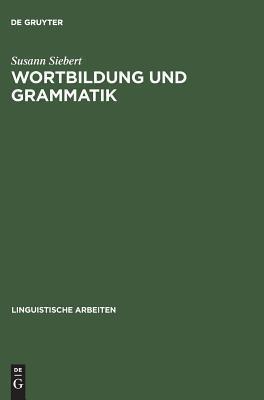Wortbildung Und Grammatik: Syntaktische Restriktionen in Der Struktur Komplexer W Rter Susann Siebert