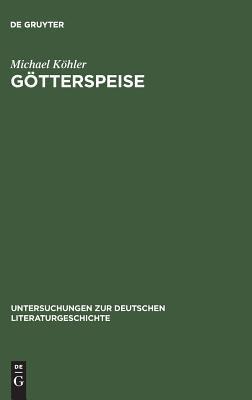 Götterspeise : Mahlzeitenmotivik in der Prosa Thomas Manns und Genealogie des alimentären Opfers Michael Köhler