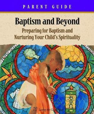 Baptism and Beyond Leader Guide: Sessions for Parents Catholic Edition Kathy Coffey