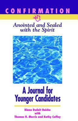 Confirmation: Anointed & Sealed with the Spirit, a Journal for Younger Candidates: Catholic Edition Diana Raiche