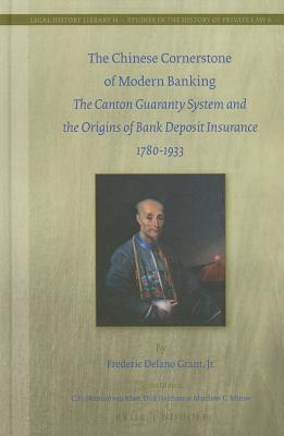 The Chinese Cornerstone of Modern Banking: The Canton Guaranty System and the Origins of Bank Deposit Insurance 1780-1933 Frederic Delano Grant Jr