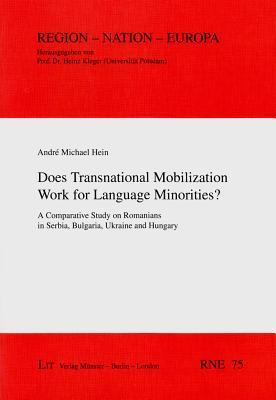 Does Transnational Mobilization Work for Language Minorities?: A Comparative Study on Romanians in Serbia, Bulgaria, Ukraine and Hungary  by  Andre Hein