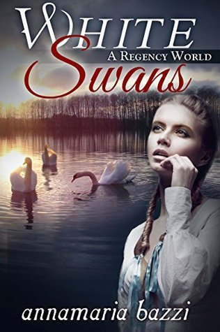 White Swans A Regency World  by  Annamaria Bazzi