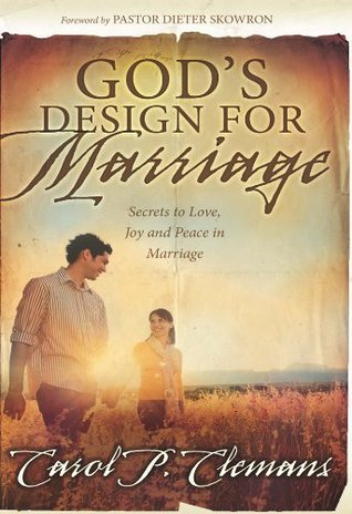 Gods Design For Marriage  by  Carol P. Clemans