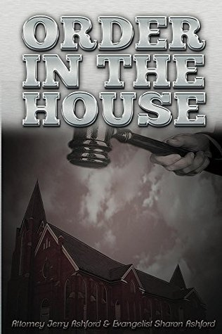 Order In The House: Attorney Jerry Ashford and Evangelist Sharon Ashford  by  Sharon Ashford