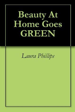 Beauty At Home Goes GREEN Laura Phillips