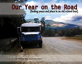 Our Year on the Road: finding peace and place in an old school bus Missy Bell