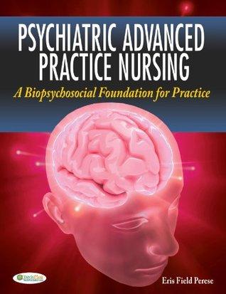 Psychiatric Advanced Practice Nursing A Biopsychosocial Foundation for Practice Eris F Perese