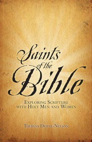 Saints of the Bible: Exploring Scripture With Holy Men and Women  by  Theresa Doyle-nelson
