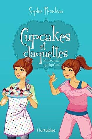Pincez-moi quelquun! (Cupcakes et claquettes #3) Sophie Rondeau