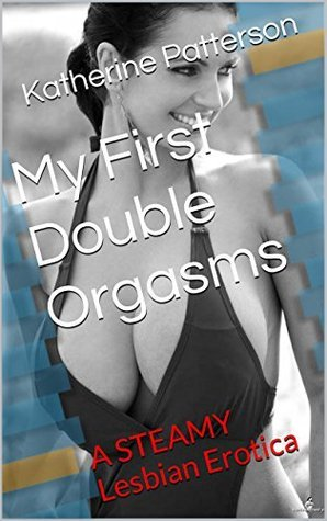 My First Double Orgasms  by  Katherine Patterson