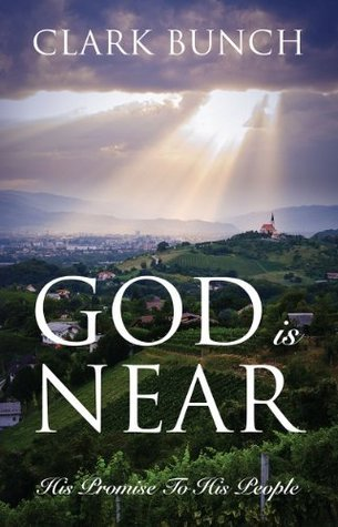 God is Near: His Promise To His People  by  Clark Bunch