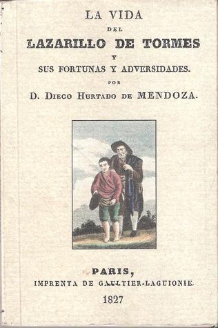 La Vida Del Lazarillo De Tormes y sus Fortunas y Adversidades Por D. Diego Hurtado De Mendoza  by  Anonymous