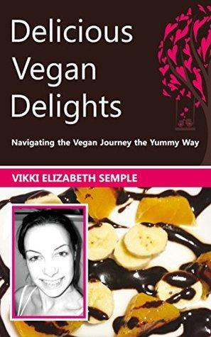 Delicious Vegan Delights: Navigating the Vegan Journey ~ The Yummy Way (1)  by  Vikki Elizabeth semple