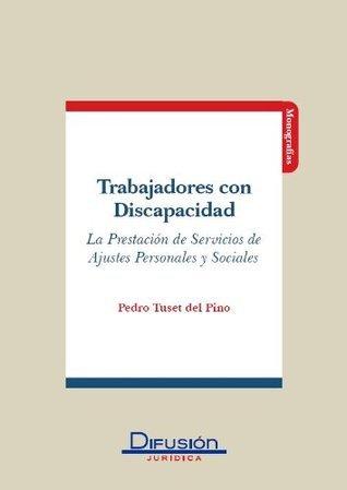 Trabajadores con Discapacidad ,La Prestación de Servicios de Ajustes Personales y Sociales  by  PEDRO TUSET DEL PINO
