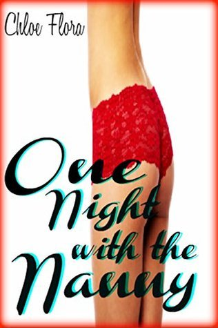 One night with the Nanny:  by  Chloe Flora