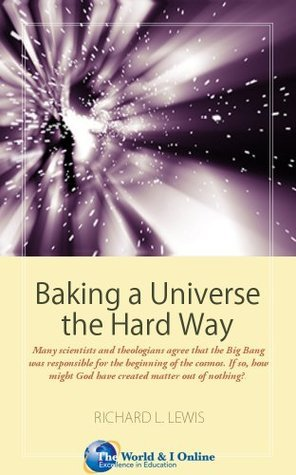 Baking a Universe the Hard Way  by  Richard L. Lewis