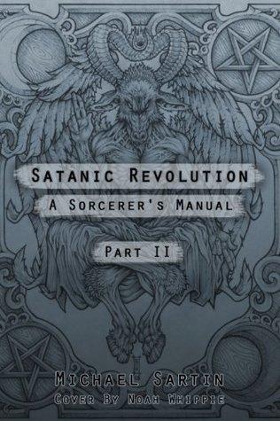 Satanic Revolution:: A Sorcerers Manual, Part 2 Michael Sartin