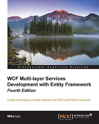 WCF Multi-layer Services Development with Entity Framework - Fourth Edition Mike Liu
